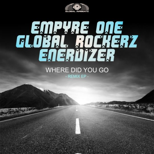 GAZ150 I Empyre One x Global Rockerz x Enerdizer – Where did you go (Remix EP)